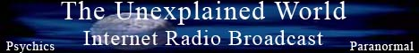 The Unexplained World - Internet Radio Broadcast